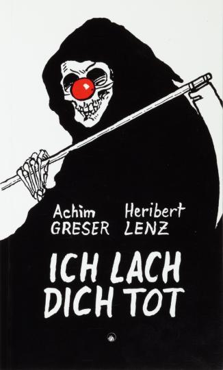 Achim Greser, Heribert Lenz. Ich lach dich tot.