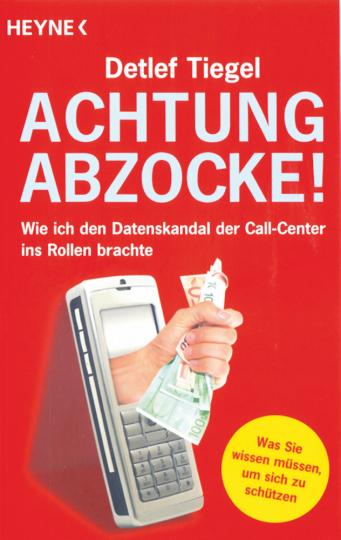 Achtung Abzocke! - Wie ich den Datenskandal der Call Center ins Rollen brachte
