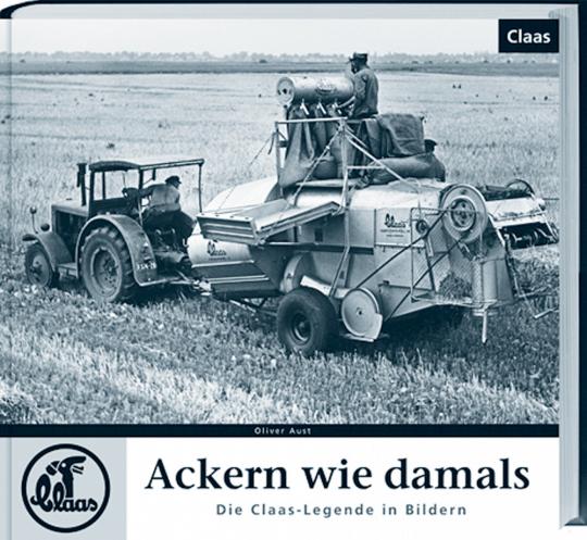 Ackern wie damals - Die Claas-Legende in Bildern