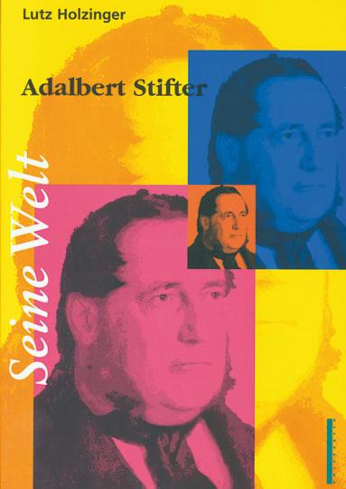 Adalbert Stifter. Seine Welt