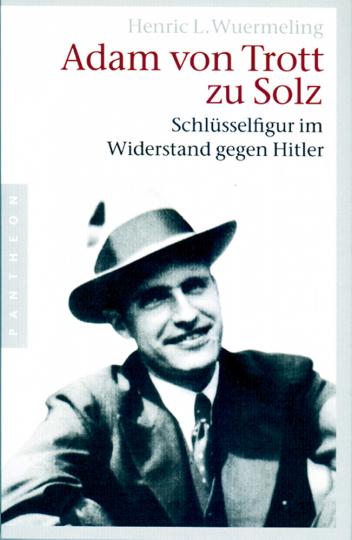 Adam von Trott zu Solz - Schlüsselfigur im Widerstand gegen Hitler