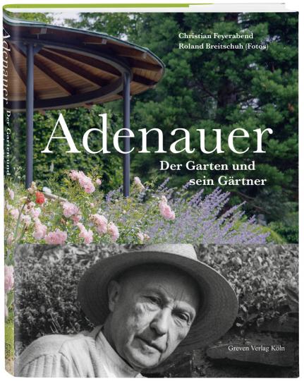 Adenauer. Der Garten und sein Gärtner.