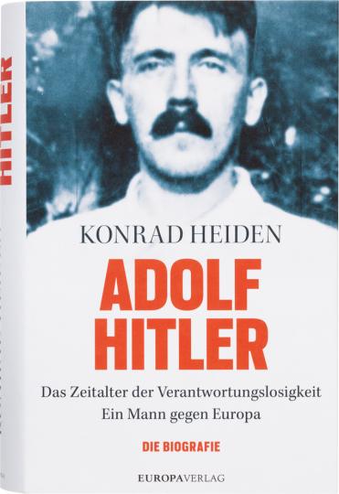 Adolf Hitler: Das Zeitalter der Verantwortungslosigkeit - Ein Mann gegen Europa.