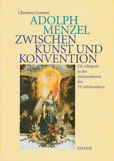 Adolph Menzel - Zwischen Kunst und Konvention. Die Allegorie in der Adressenkunst des 19. Jahrhunderts