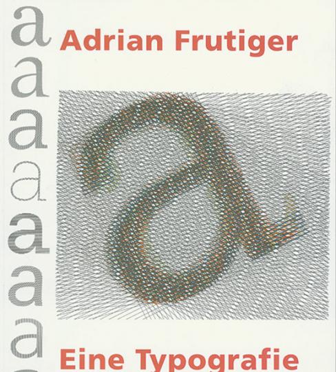 Adrian Frutiger. Eine Typografie.