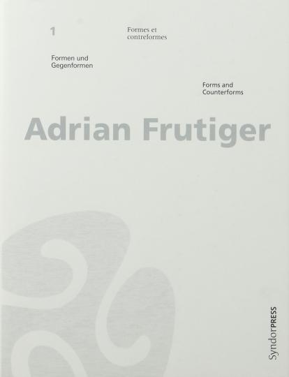 Adrian Frutiger. Formen und Gegenformen.