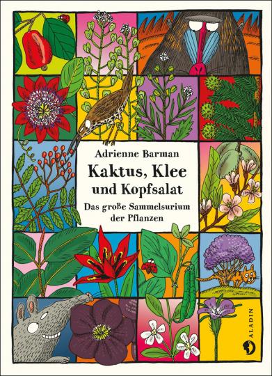 Adrienne Barman. Kaktus, Klee und Kopfsalat. Das große Sammelsurium der Pflanzen.