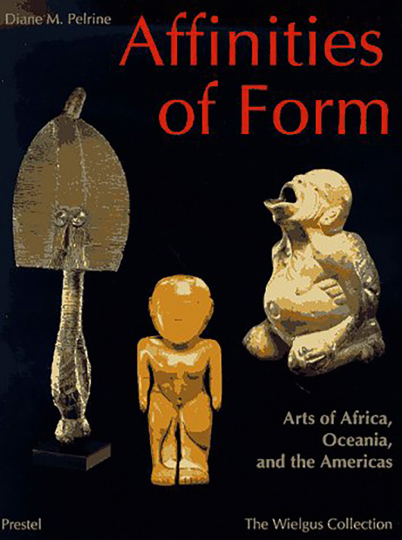 Affinities of Form. Arts of Africa, Oceania and the Americas. The Raymond and Laura Wielgus Collection.