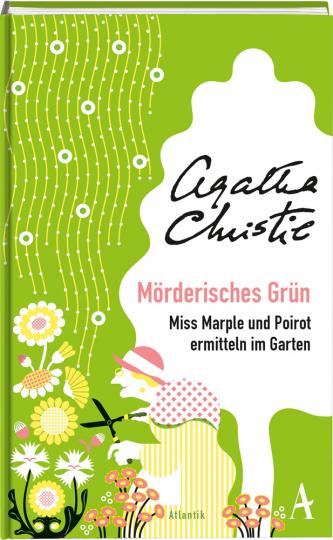 Agatha Christie. Mörderisches Grün. Miss Marple und Poirot ermitteln im Garten.