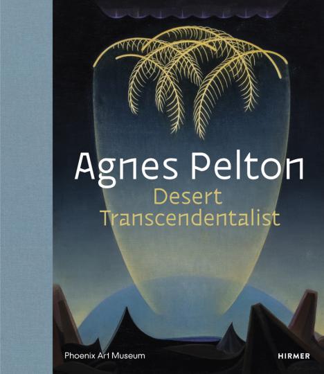 Agnes Pelton. Desert Transcendentalist.