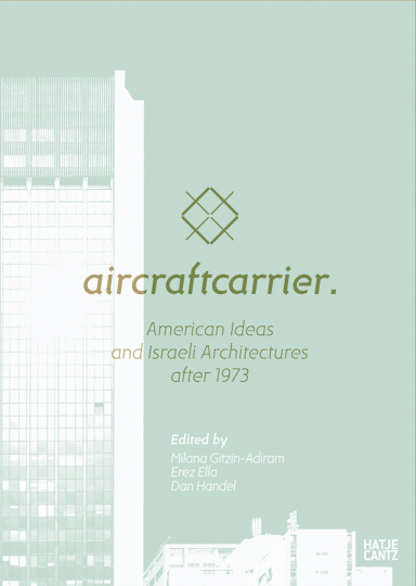 Aircraft Carrier. American Ideas and Israeli Architectures after 1973.