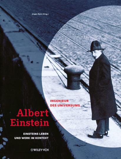 Albert Einstein - Ingenieur des Universums. Einsteins Leben und Werk im Kontext.