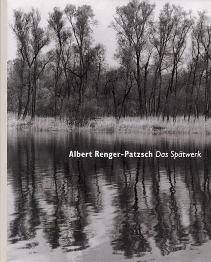 Albert Renger-Patzsch - Das Spätwerk: Bäume Landschaften Gestein