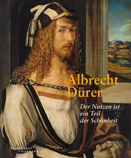 Albrecht Dürer. Der Nutzen ist ein Teil der Schönheit