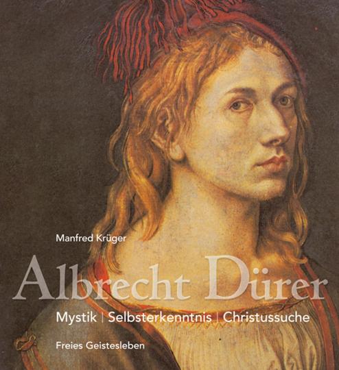 Albrecht Dürer. Mystik, Selbsterkenntnis, Christussuche.