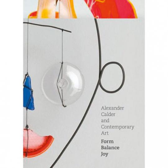 Alexander Calder and Contemporary Art. Form, Balance, Joy.