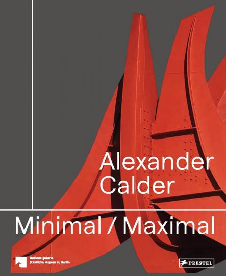 Alexander Calder. Minimal / Maximal.
