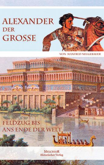 Alexander der Große. Feldzug bis ans Ende der Welt.