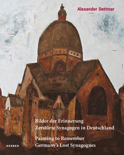 Alexander Dettmar. Bilder der Erinnerung. Zerstörte Synagogen in Deutschland.