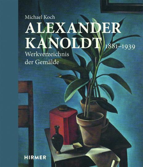 Alexander Kanoldt. 1881 - 1939. Werkverzeichnis der Gemälde.