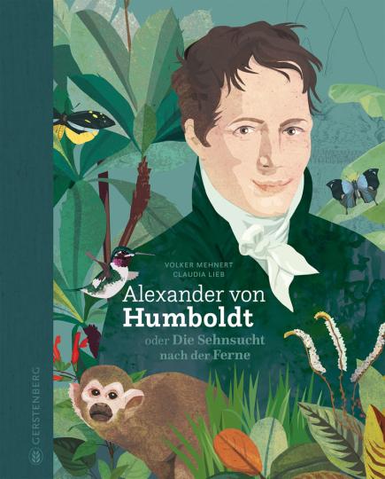 Alexander von Humboldt. Oder die Sehnsucht nach der Ferne.