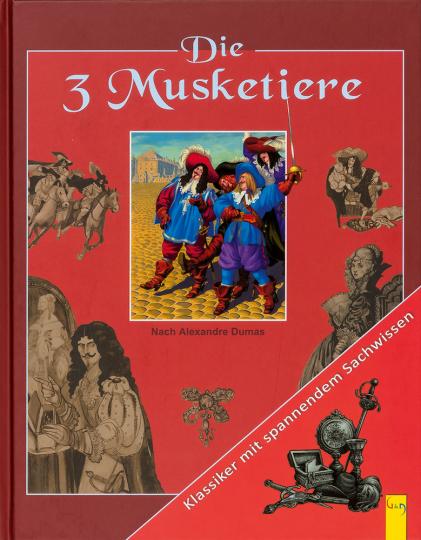 Alexandre Dumas. Die drei Musketiere. Klassiker mit spannendem Sachwissen.