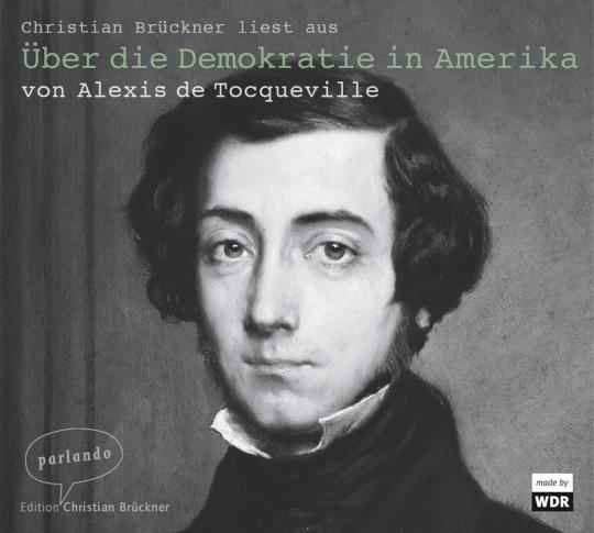 Alexis de Tocqueville. Über die Demokratie in Amerika. CD.