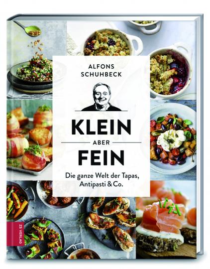 Alfons Schuhbeck. Klein, aber fein. Die Welt der Tapas, Antipasti & Co.