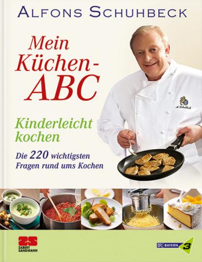 Alfons Schuhbeck. Mein Küchen-ABC. Kinderleicht kochen.