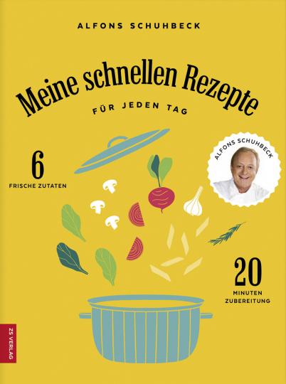 Alfons Schuhbeck. Meine schnellen Rezepte. Für jeden Tag - 6 frische Zutaten, 20 Minuten Zubereitung.