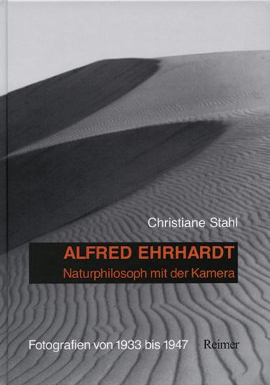 Alfred Ehrhardt - Naturphilosoph mit der Kamera. Fotografien von 1933 bis 1947