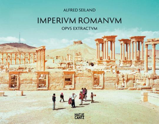 Alfred Seiland. Imperium Romanum. Opus Extractum. Fotografien.