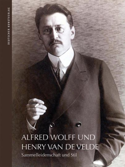Alfred Wolff und Henry van de Velde. Sammelleidenschaft und Stil.