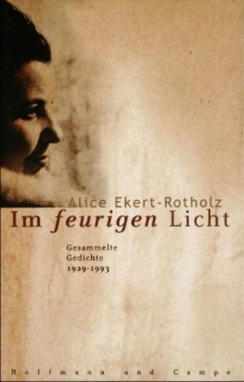 Alice Ekert-Rotholz. Im feurigen Licht. Gesammelte Gedichte 1929 bis 1993.