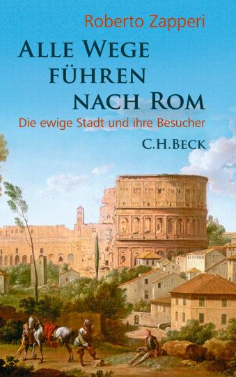 Alle Wege führen nach Rom. Die ewige Stadt und ihre Besucher.