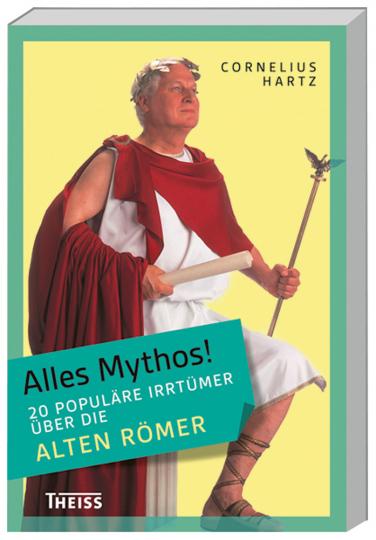 Alles Mythos! 20 populäre Irrtümer über die alten Römer.