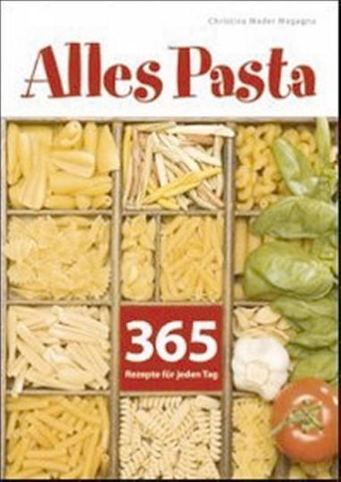 Alles Pasta - 365 Rezepte für jeden Tag
