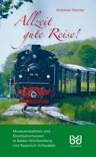 Allzeit gute Reise - Unterwegs mit Museums- und Touristikbahnen in Baden-Württemberg und Bayerisch-Schwaben