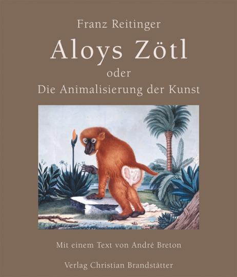 Aloys Zötl oder Die Animalisierung der Kunst.