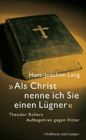 'Als Christ nenne ich Sie einen Lügner' - Theodor Rollers Aufbegehren gegen Hitler