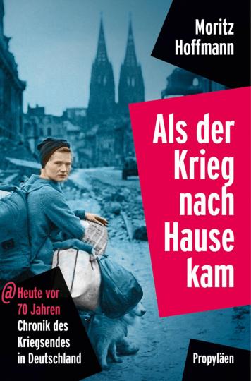 Als der Krieg nach Hause kam. Heute vor 70 Jahren. Chronik des Kriegsendes in Deutschland.