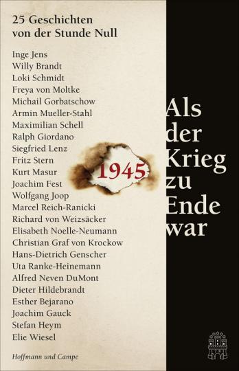 Als der Krieg zu Ende war. 25 Geschichten von der Stunde Null.