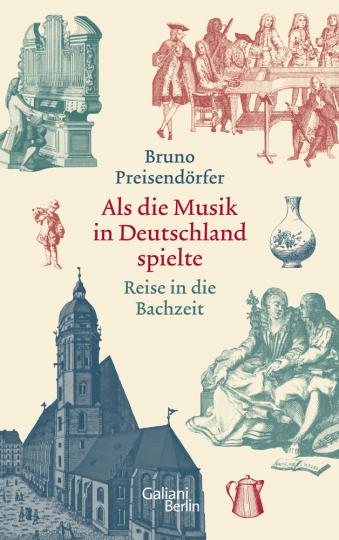 Als die Musik in Deutschland spielte. Reise in die Bachzeit.