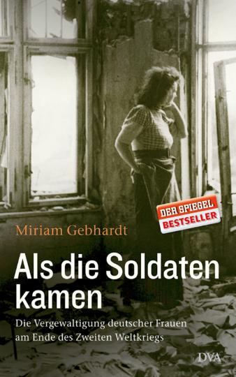 Als die Soldaten kamen - Die Vergewaltigung deutscher Frauen am Ende des Zweiten Weltkriegs