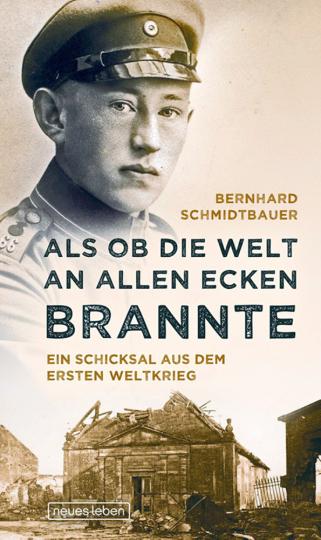 Als ob die Welt an allen Ecken brannte - Ein Schicksal aus dem Ersten Weltkrieg