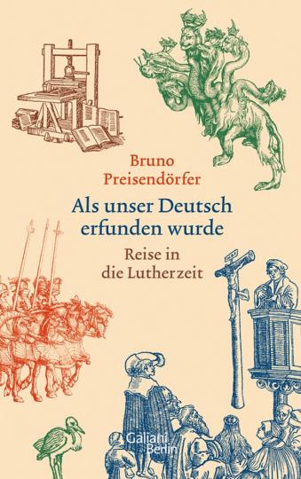 Als unser Deutsch erfunden wurde. Reise in die Lutherzeit.