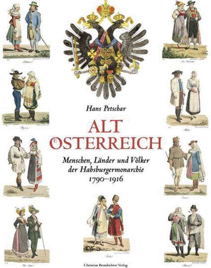 Alt Österreich. Menschen, Länder und Völker der Habsburgermonarchie 1790-1916.