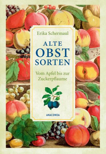 Alte Obstsorten. Von Apfel bis Zuckerpflaume.