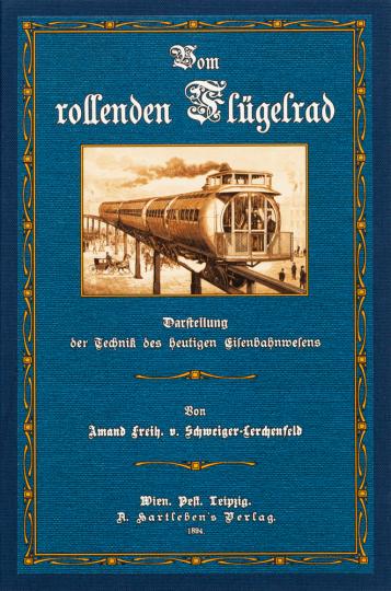 Amand Freiherr von Schweiger-Lerchenfeld. Vom rollenden Flügelrad. Darstellung des heutigen Eisenbahnwesens.