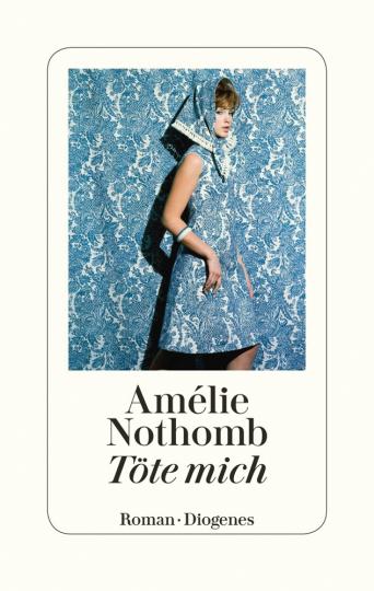 Amélie Nothomb. Töte mich. Roman.